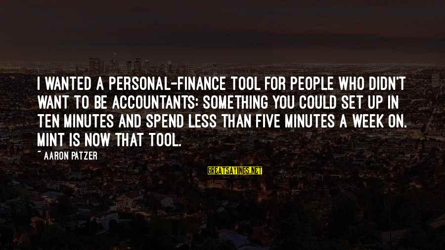 Patzer Sayings By Aaron Patzer: I wanted a personal-finance tool for people who didn't want to be accountants: something you