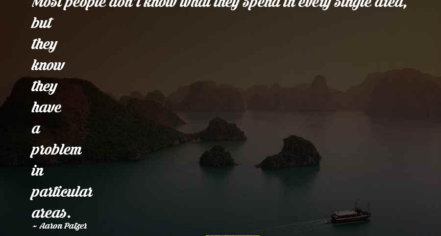Patzer Sayings By Aaron Patzer: Most people don't know what they spend in every single area, but they know they