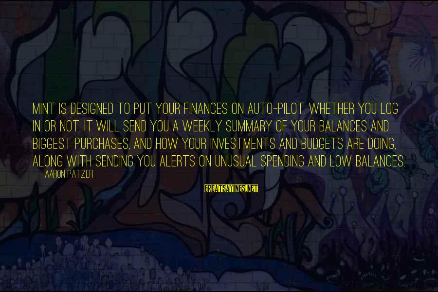 Patzer Sayings By Aaron Patzer: Mint is designed to put your finances on auto-pilot. Whether you log in or not,