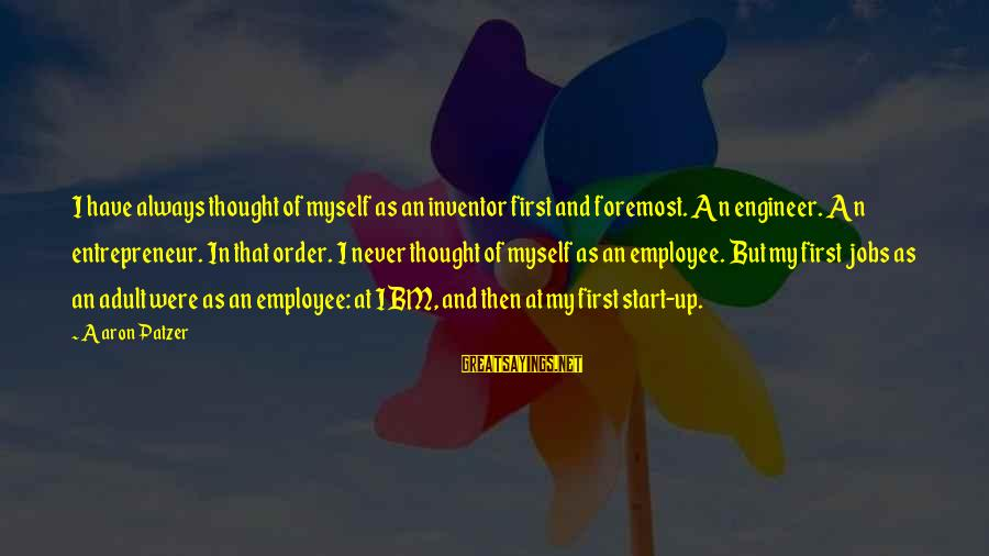 Patzer Sayings By Aaron Patzer: I have always thought of myself as an inventor first and foremost. An engineer. An