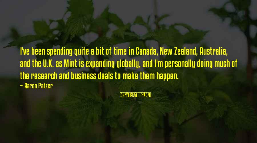 Patzer Sayings By Aaron Patzer: I've been spending quite a bit of time in Canada, New Zealand, Australia, and the