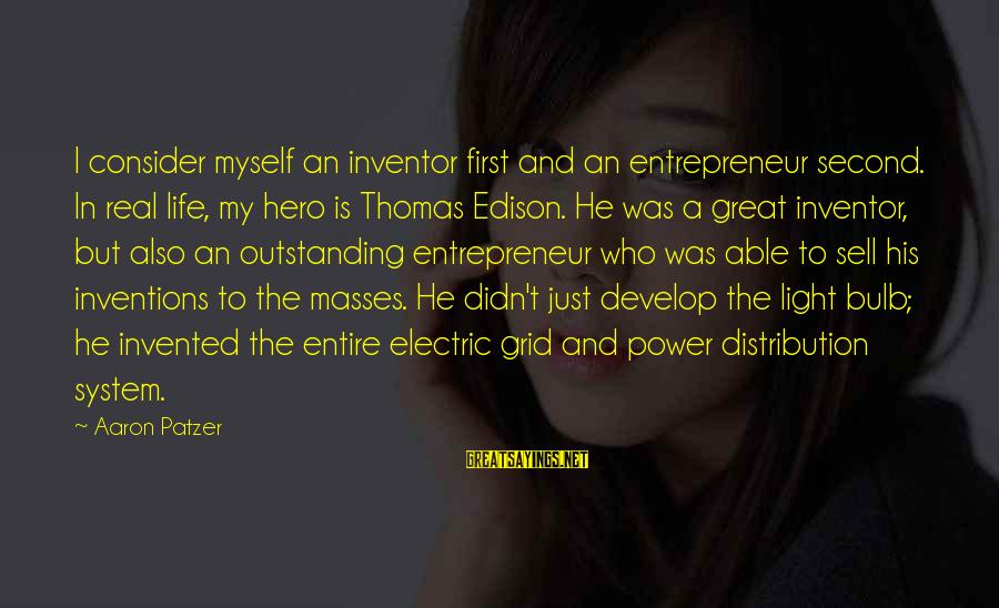 Patzer Sayings By Aaron Patzer: I consider myself an inventor first and an entrepreneur second. In real life, my hero