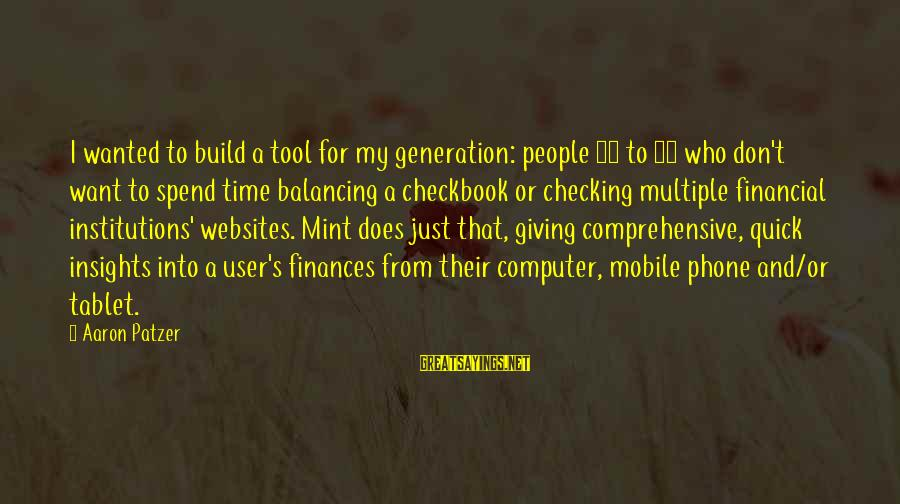 Patzer Sayings By Aaron Patzer: I wanted to build a tool for my generation: people 20 to 40 who don't