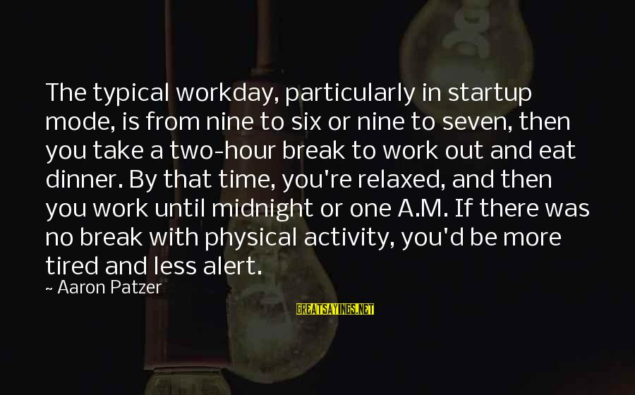 Patzer Sayings By Aaron Patzer: The typical workday, particularly in startup mode, is from nine to six or nine to