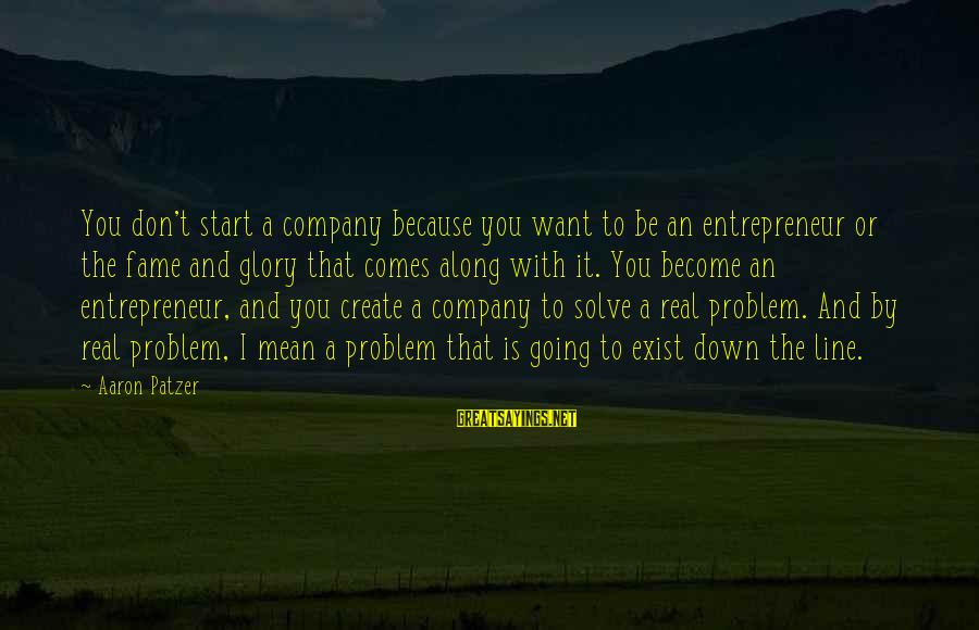 Patzer Sayings By Aaron Patzer: You don't start a company because you want to be an entrepreneur or the fame