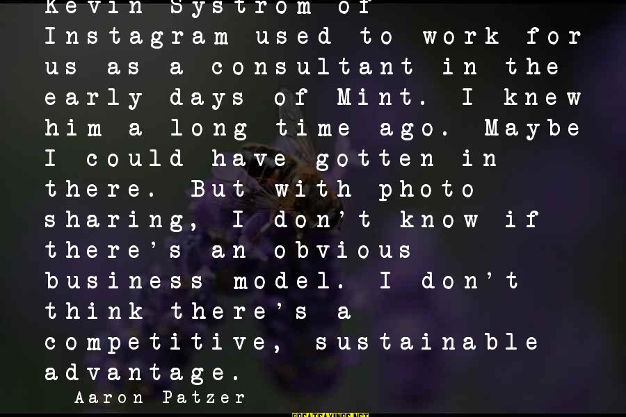 Patzer Sayings By Aaron Patzer: Kevin Systrom of Instagram used to work for us as a consultant in the early