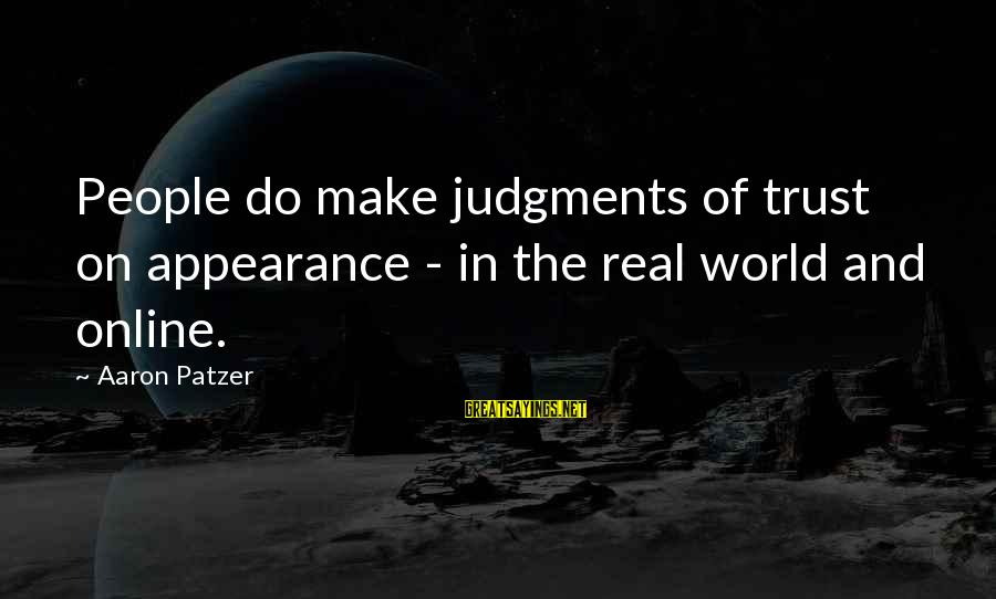 Patzer Sayings By Aaron Patzer: People do make judgments of trust on appearance - in the real world and online.