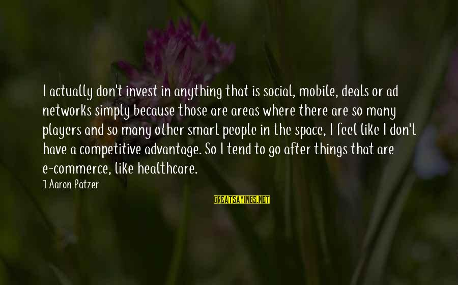 Patzer Sayings By Aaron Patzer: I actually don't invest in anything that is social, mobile, deals or ad networks simply