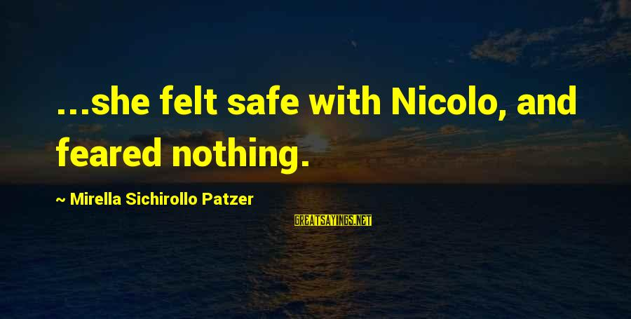 Patzer Sayings By Mirella Sichirollo Patzer: ...she felt safe with Nicolo, and feared nothing.
