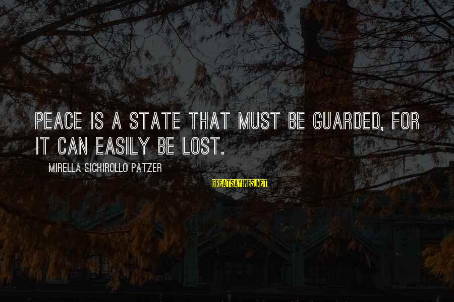 Patzer Sayings By Mirella Sichirollo Patzer: Peace is a state that must be guarded, for it can easily be lost.