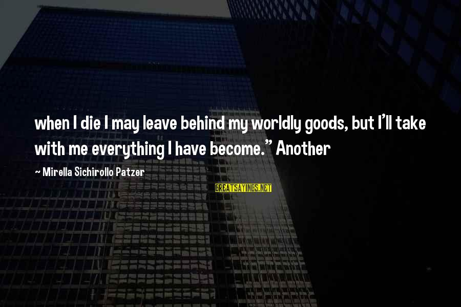 Patzer Sayings By Mirella Sichirollo Patzer: when I die I may leave behind my worldly goods, but I'll take with me