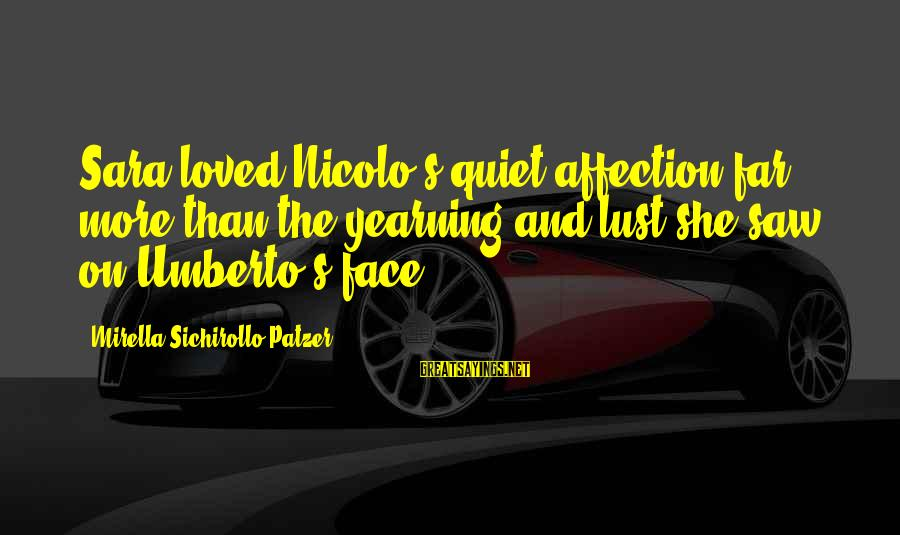 Patzer Sayings By Mirella Sichirollo Patzer: Sara loved Nicolo's quiet affection far more than the yearning and lust she saw on