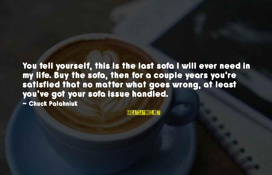 Paul Berenger Sayings By Chuck Palahniuk: You tell yourself, this is the last sofa I will ever need in my life.