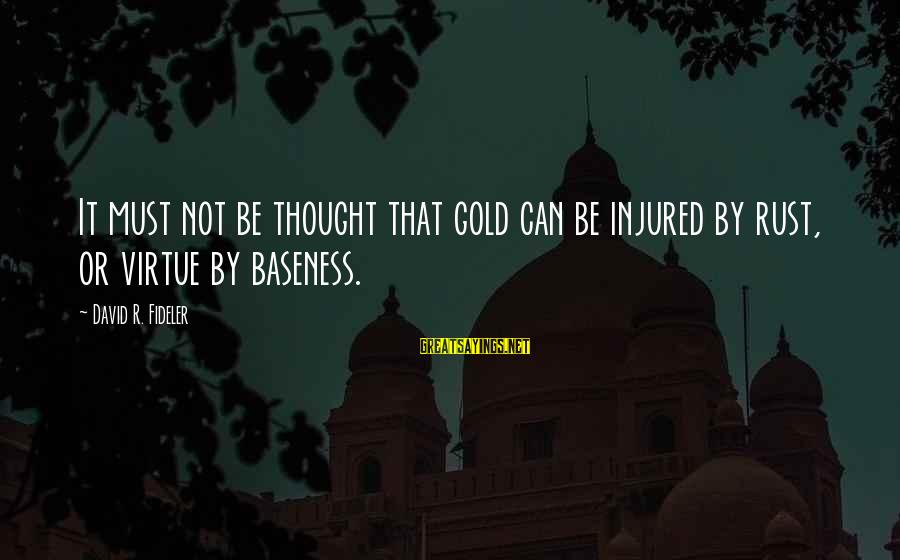 Paul Berenger Sayings By David R. Fideler: It must not be thought that gold can be injured by rust, or virtue by