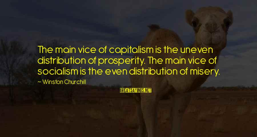 Paul Berenger Sayings By Winston Churchill: The main vice of capitalism is the uneven distribution of prosperity. The main vice of