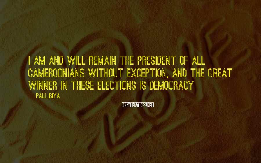 Paul Biya Sayings: I am and will remain the president of all Cameroonians without exception, and the great