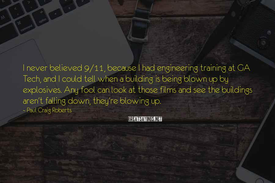Paul Craig Roberts Sayings: I never believed 9/11, because I had engineering training at GA Tech, and I could