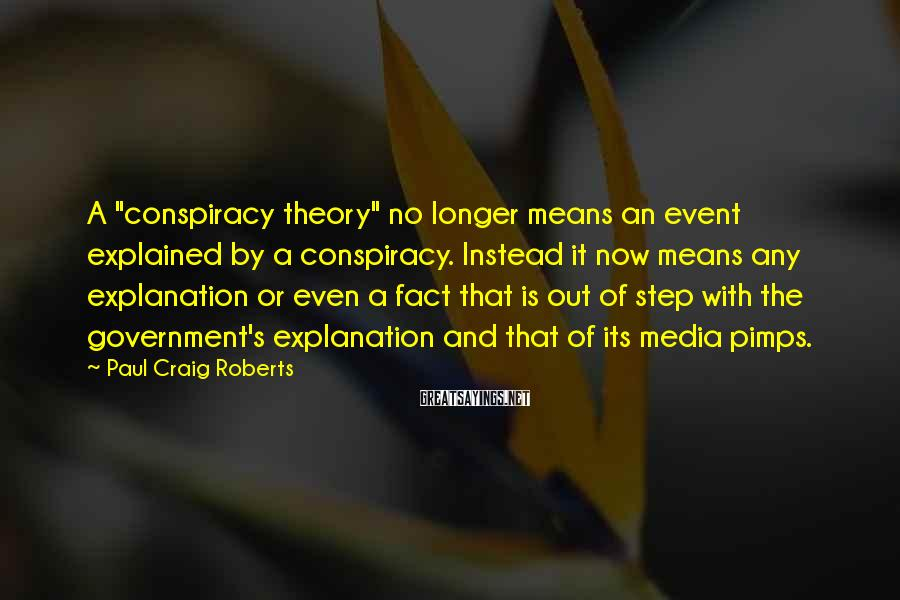 """Paul Craig Roberts Sayings: A """"conspiracy theory"""" no longer means an event explained by a conspiracy. Instead it now"""