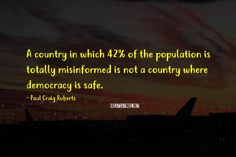 Paul Craig Roberts Sayings: A country in which 42% of the population is totally misinformed is not a country