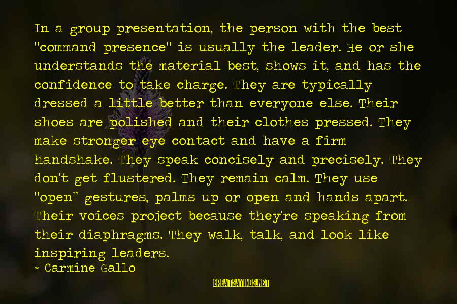 "Paul Gallico Snow Goose Sayings By Carmine Gallo: In a group presentation, the person with the best ""command presence"" is usually the leader."