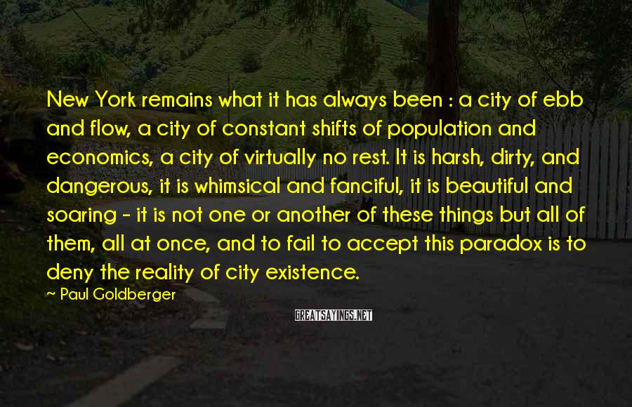 Paul Goldberger Sayings: New York remains what it has always been : a city of ebb and flow,