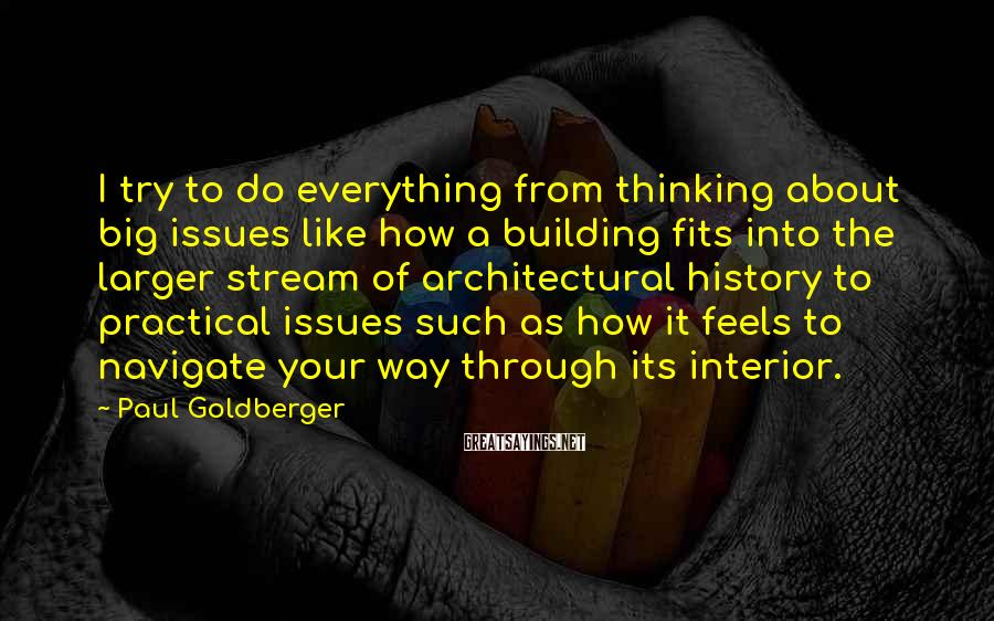 Paul Goldberger Sayings: I try to do everything from thinking about big issues like how a building fits