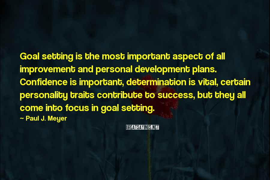 Paul J. Meyer Sayings: Goal setting is the most important aspect of all improvement and personal development plans. Confidence