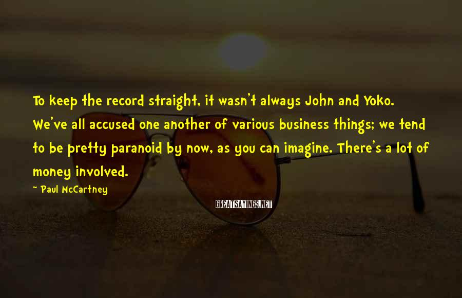 Paul McCartney Sayings: To keep the record straight, it wasn't always John and Yoko. We've all accused one