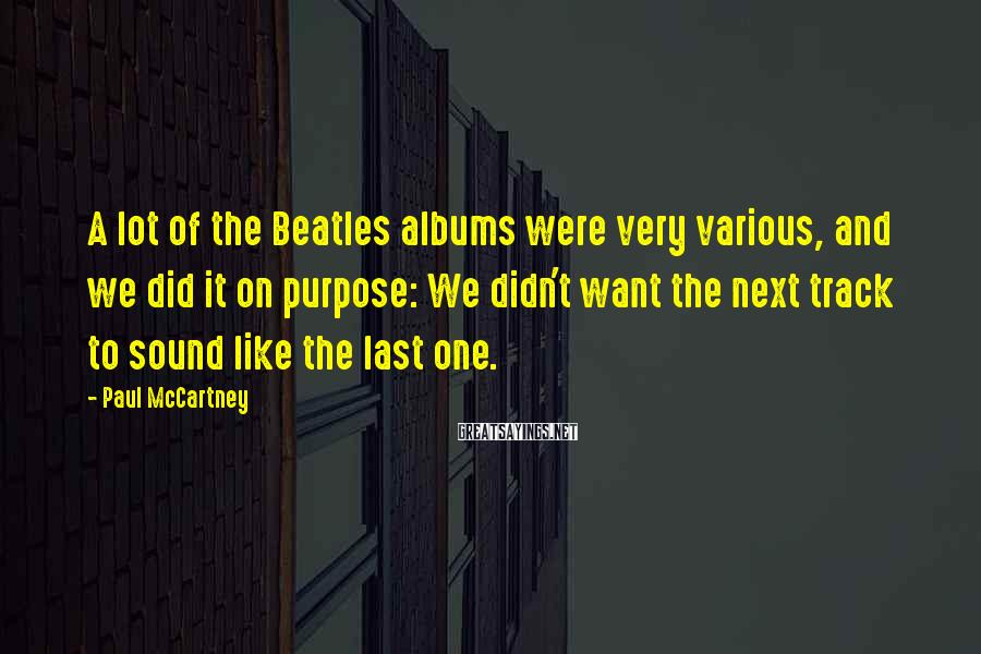 Paul McCartney Sayings: A lot of the Beatles albums were very various, and we did it on purpose:
