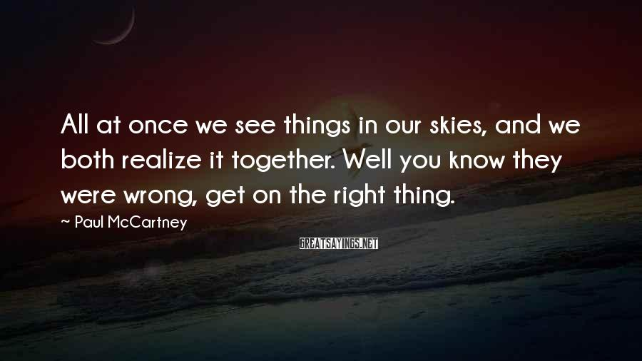 Paul McCartney Sayings: All at once we see things in our skies, and we both realize it together.