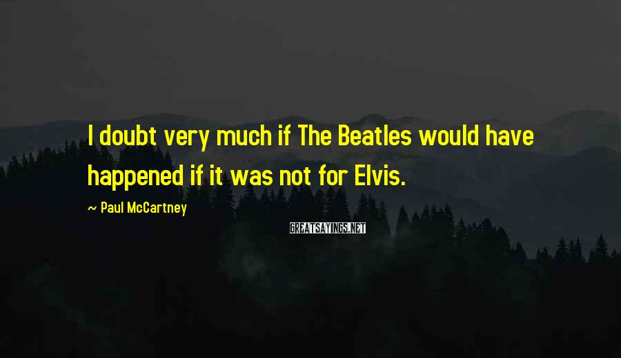 Paul McCartney Sayings: I doubt very much if The Beatles would have happened if it was not for