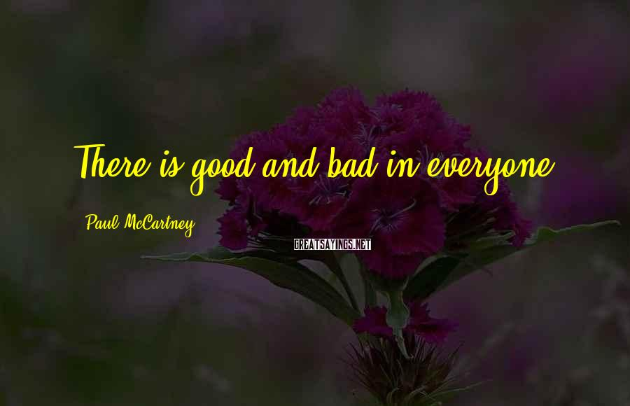 Paul McCartney Sayings: There is good and bad in everyone.