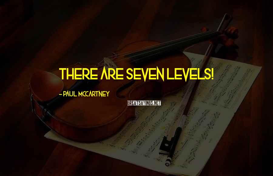 Paul McCartney Sayings: There are seven levels!