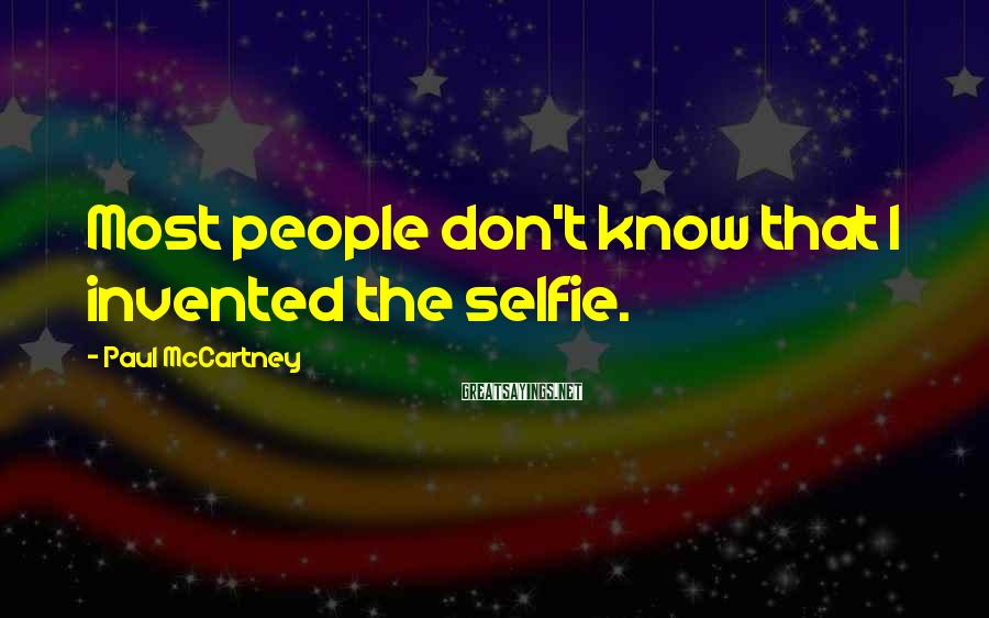 Paul McCartney Sayings: Most people don't know that I invented the selfie.