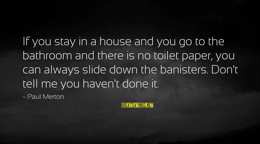 Paul Merton Sayings By Paul Merton: If you stay in a house and you go to the bathroom and there is