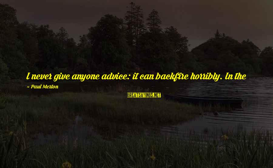 Paul Merton Sayings By Paul Merton: I never give anyone advice: it can backfire horribly. In the 1950s, Eric Morecambe told