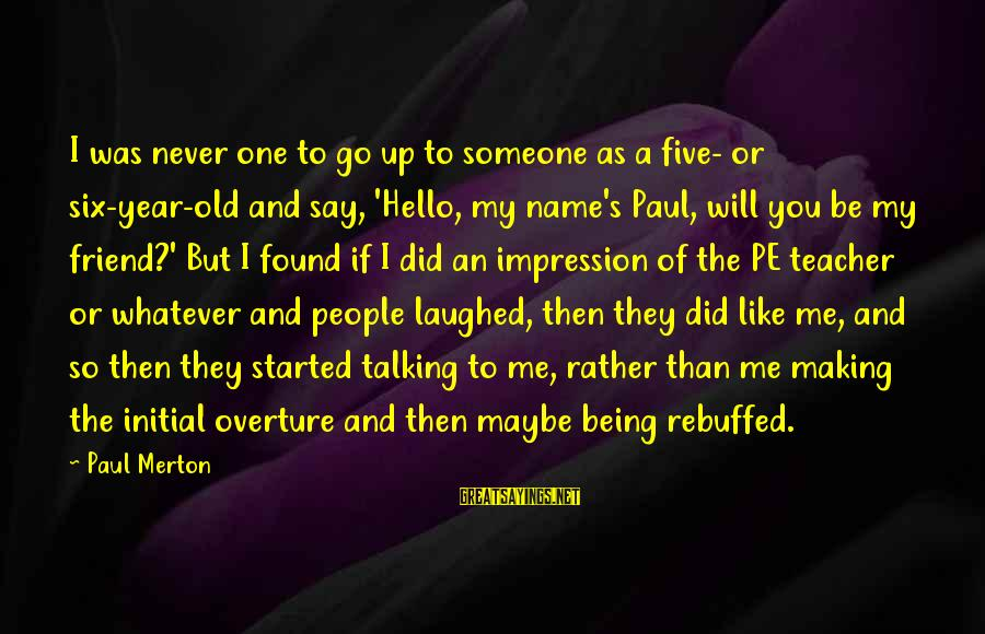 Paul Merton Sayings By Paul Merton: I was never one to go up to someone as a five- or six-year-old and