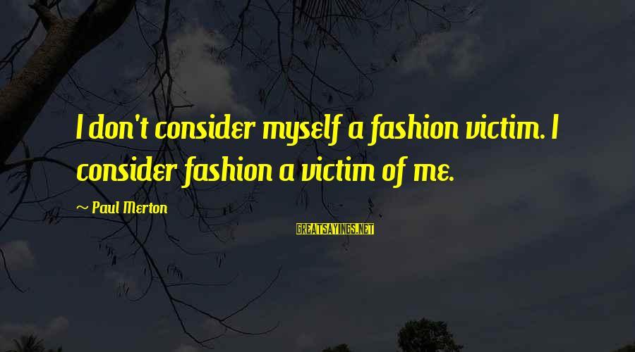 Paul Merton Sayings By Paul Merton: I don't consider myself a fashion victim. I consider fashion a victim of me.