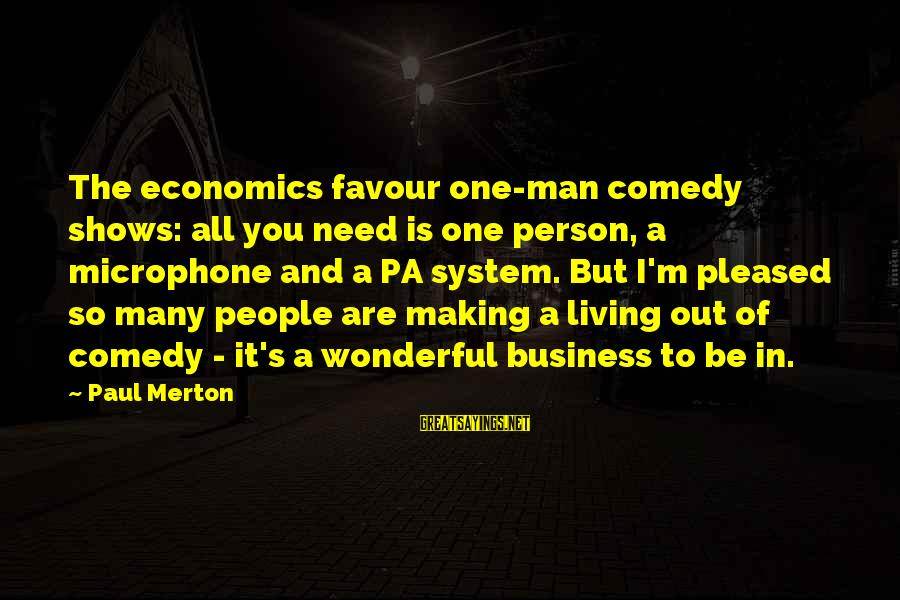 Paul Merton Sayings By Paul Merton: The economics favour one-man comedy shows: all you need is one person, a microphone and