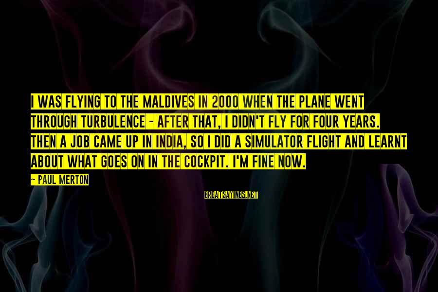 Paul Merton Sayings By Paul Merton: I was flying to the Maldives in 2000 when the plane went through turbulence -