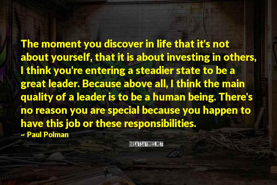 Paul Polman Sayings: The moment you discover in life that it's not about yourself, that it is about