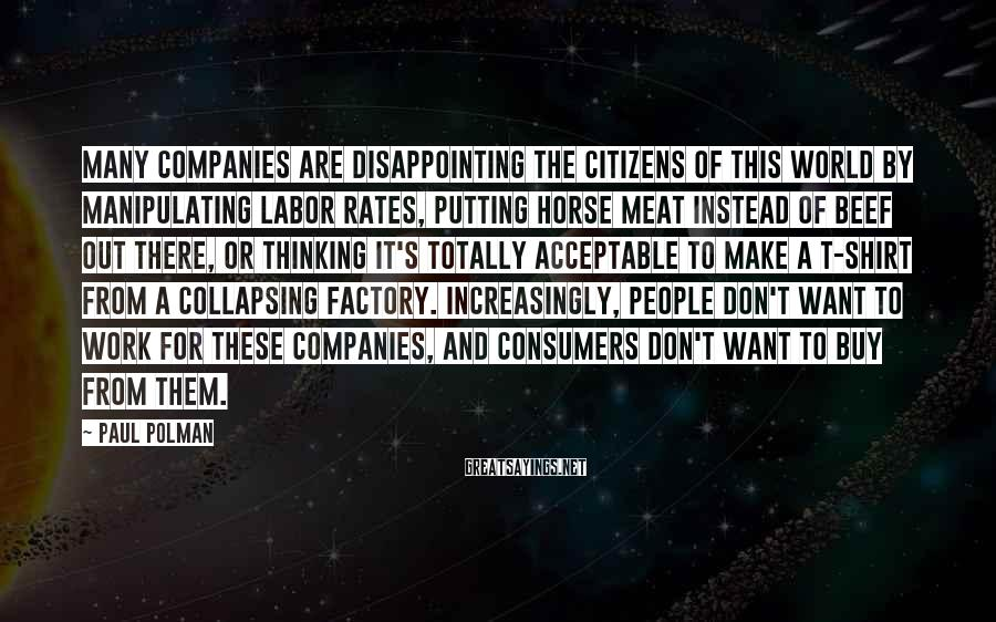 Paul Polman Sayings: Many companies are disappointing the citizens of this world by manipulating labor rates, putting horse