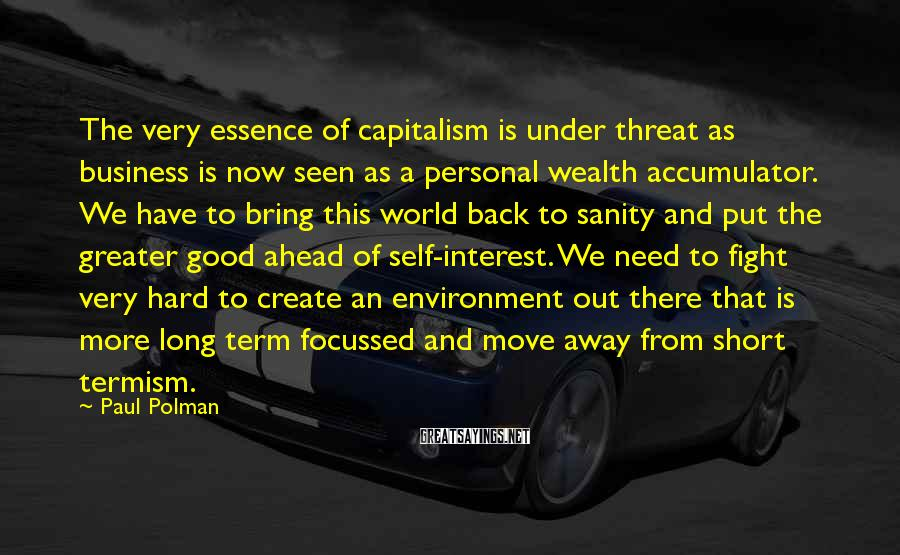 Paul Polman Sayings: The very essence of capitalism is under threat as business is now seen as a
