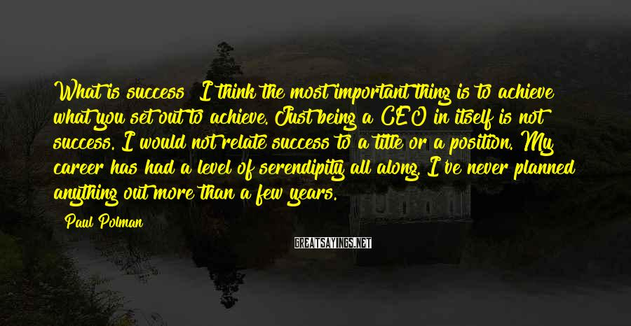 Paul Polman Sayings: What is success? I think the most important thing is to achieve what you set