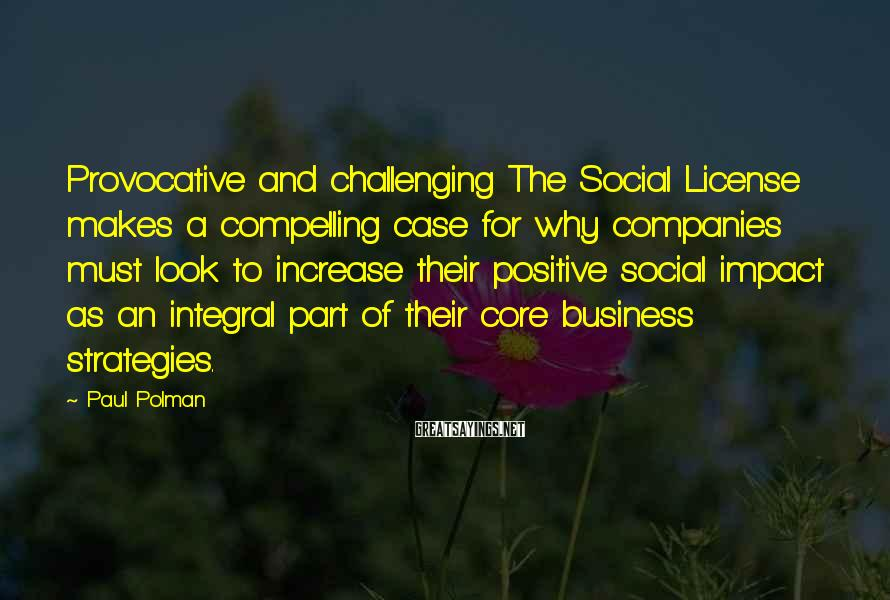 Paul Polman Sayings: Provocative and challenging The Social License makes a compelling case for why companies must look