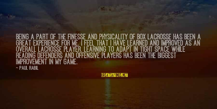 Paul Rabil Sayings By Paul Rabil: Being a part of the finesse and physicality of box lacrosse has been a great