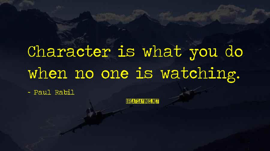 Paul Rabil Sayings By Paul Rabil: Character is what you do when no one is watching.