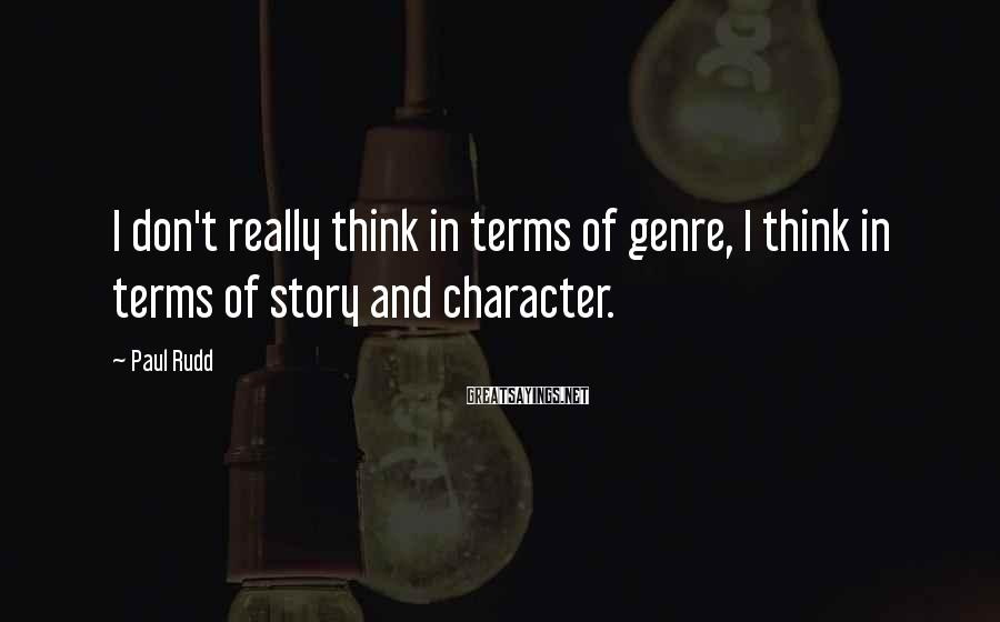 Paul Rudd Sayings: I don't really think in terms of genre, I think in terms of story and