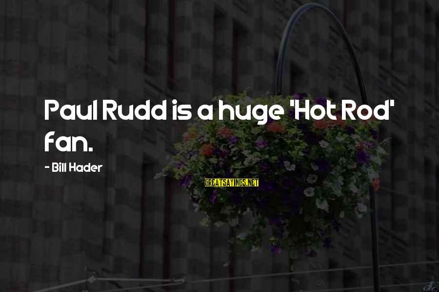 Paul Rudd Sayings By Bill Hader: Paul Rudd is a huge 'Hot Rod' fan.