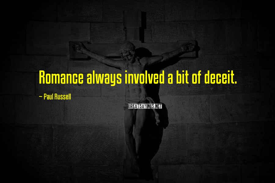 Paul Russell Sayings: Romance always involved a bit of deceit.